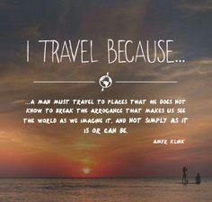I travel because