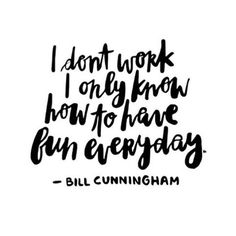 Wednesday wisdom, courtesy of the one and only, Bill Cunningham.