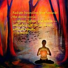 Radiate boundless Love towards the entire World ~ above, below and across ~ unhindered, without ill will, without enmity ⊰❁⊱ Buddha