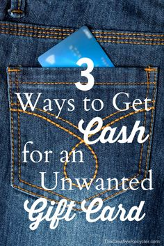 3 Ways to Get Cash for an Unwanted Gift Card  The Creative Recycler shows you 3 Ways to Get Cash for an Unwanted Gift Card. Do you have any suggestions to add to her list?