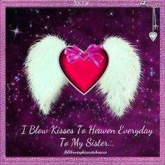 i blow kisses to heaven to my sister everyday mom in heaven angels in heaven