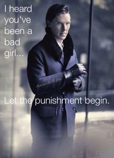 I've been a very bad girl.  #benedictcumberbatch OHMYGOD yes Fukin please! SPANK ME bahahahahahaha!