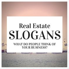 Real Estate Slogans: 50+ Sure-Fire Ways To Craft A Better Brand
