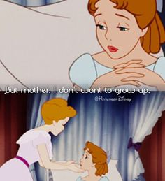 Peter Pan neither do I sweetie but we all have to go through the awful thing