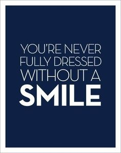 You're never fully dressed without a SMILE!