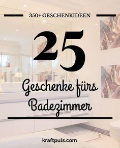 350+ Geschenkideen: Geschenke fürs Badezimmer #geschenkeliste