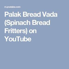 Palak  Bread Vada (Spinach Bread Fritters) on YouTube