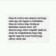 az igazi szerelem....:/ He Broke My Heart, My Heart Is Breaking, Tumblr Quotes, Love Quotes, Motivational Quotes, Inspirational Quotes, I Love You, My Love, Sad Stories