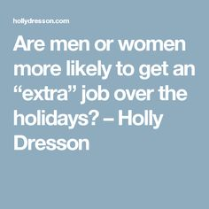 "Are men or women more likely to get an ""extra"" job over the holidays? – Holly Dresson"