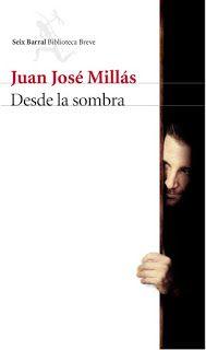 """Libros que voy leyendo: """"Desde la sombra"""" de Juan José Millás"""