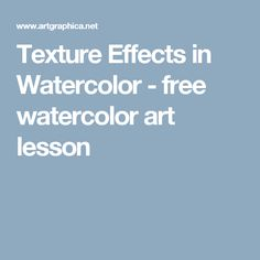 Texture Effects in Watercolor - free watercolor art lesson