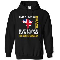 cool I May Live in Brazil But I Was Made in The United Kingdom