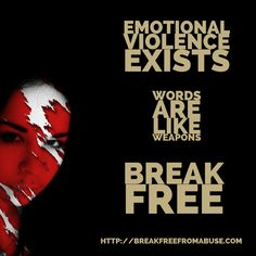 Words are like weapons. Emotional violence exists.
