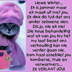 Ek like ook nie die winter nie! Cold Weather Quotes, Afrikaanse Quotes, Goeie Nag, Goeie More, Weather Seasons, Good Night Quotes, True Words, Good Morning, Poems