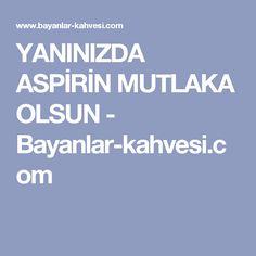 YANINIZDA ASPİRİN MUTLAKA OLSUN - Bayanlar-kahvesi.com