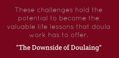 The Downside of Doulaing: Jodi looks at the reasons many of us leave the profession so quickly, and what lessons we can glean from the less glorious moments doula work brings