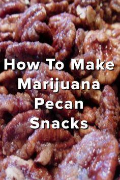 How To Make Marijuana Pecan Snacks                                                                                                                                                                                 More