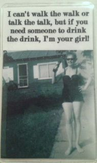 I can't walk the walk or talk the talk, but if you need someone to drink the drink, I'm your girl!