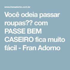 Você odeia passar roupas?? com PASSE BEM CASEIRO fica muito fácil - Fran Adorno