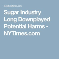 Sugar Industry Long Downplayed Potential Harms - NYTimes.com