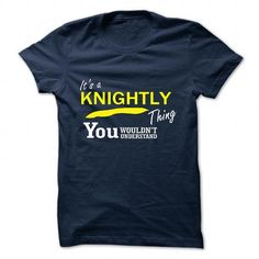 Buy Online KNIGHTLY Shirt, Its a KNIGHTLY Thing You Wouldnt understand Check more at https://ibuytshirt.com/knightly-shirt-its-a-knightly-thing-you-wouldnt-understand.html