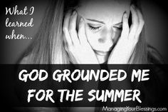 What I Learned When God Grounded Me for the Summer :: ManagingYourBlessings.com