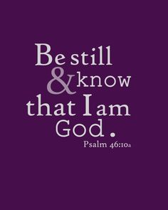 Psalm 46:10 BE STILL & KNOW THAT I AM GOD. / Bible In My Language