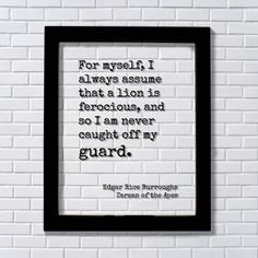 Tarzan of the Apes - Edgar Rice Burroughs - For myself, I always assume that a lion is ferocious, and so I am never caught off my guard