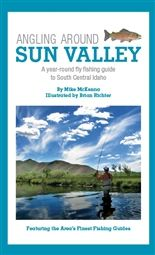 Angling Around Sun Valley by Mike McKenna. An illustrated guidebook for anglers-including local tips and maps for fly fishing in every season! A year-round fly fishing guide to South Central Idaho.