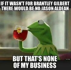 Lol Brantley Gilbert is love Brantley Gilbert is life just say n and if you think otherwise your wrong :P