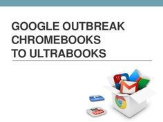 google-outbreak-chromebooks-to-ultrabooks by Abie Anarna via Slideshare