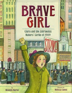 Randomly Reading: Brave Girl: Clara and the Shirtwaist Makers' Strike of 1909 by Michelle Markel, illustrated by Melissa Sweet