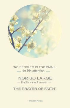 """""""No problem is too small for His attention nor so large that He cannot answer the prayer of faith. Prayer surely is the passport to spiritual power."""" From President Monson's http://pinterest.com/pin/24066179228814793 general conference http://facebook.com/223271487682878 message http://lds.org/general-conference/1999/04/your-celestial-journey #LDSconf; #ShareGoodness"""