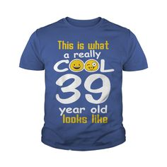 This is what a really cool 39 year old looks like T-Shirt #gift #ideas #Popular #Everything #Videos #Shop #Animals #pets #Architecture #Art #Cars #motorcycles #Celebrities #DIY #crafts #Design #Education #Entertainment #Food #drink #Gardening #Geek #Hair #beauty #Health #fitness #History #Holidays #events #Home decor #Humor #Illustrations #posters #Kids #parenting #Men #Outdoors #Photography #Products #Quotes #Science #nature #Sports #Tattoos #Technology #Travel #Weddings #Women