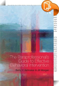 The Paraprofessional's Guide to Effective Behavioral Intervention    ::  <EM>The Paraprofessional's Guide to Effective Behavioral Intervention</EM> is a comprehensive guide to appropriate behavioral strategies in the classroom, based on the Least Restrictive Behavioral Intervention (LRBI) and Positive Behavioral Intervention Strategies (PBIS). This highly practical book provides:  <P></P> <UL> <P> <LI>an increased understanding of the processes underlying student behavior in the classr...