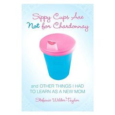 Sippy Cups are Not for Chardonnay.by Stefanie Wilder-Taylor -- In busy Mom-friendly short essays, Wilder-Taylor delivers the empathetic straight dirt on parenting, tackling everything from Mommy & Me classes to attachment parenting. Date, Best Inspirational Books, Motivational Books, Gifts For Pregnant Women, Best Parenting Books, Parenting Advice, Books For Moms, Baby Books, Top Gifts