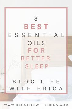 8 Best Essential Oils for Better Sleep - Blog Life with Erica Best Essential Oils, Natural Solutions, Game Changer, How To Fall Asleep, Essentials, Life