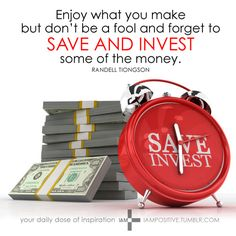 Enjoy what you make but don't be a fool and forget to save and invest some of the money. —Randell Tiongson