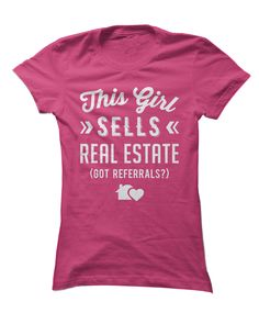 This girl sells #realestate.  Say it loud & proud with this fun t-shirt!  And oh by the way...got #referrals?