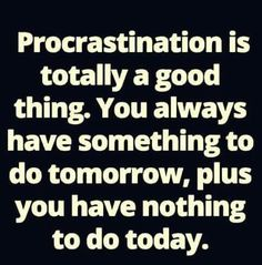 indeed, procrastinator's unite tomorrow...