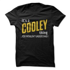 It's a COOLEY thing  T Shirt, Hoodie, Sweatshirts - wholesale t shirts #tee #T-Shirts