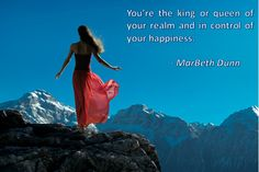 You're the king or queen of your realm and in control of your happiness. - MarBeth Dunn