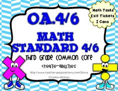 3rd grade: This math set is tied directly to the third grade common core OA.4 and OA.6   -OA.4: Determine the unknown whole number in a multiplication or division equation relating three whole numbers.   -OA.6: Understand division as an unknown factor problem.  Math tasks, exit tickets, I cans