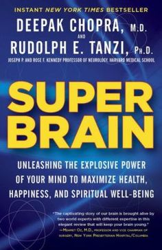Recommended by a friend (but Deepak? ummmm,,,,) Super Brain: Unleashing the Explosive Power of Your Mind to Maximize Health, Happiness, and Spiritual Well-Being