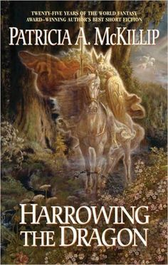Harrowing the Dragon by Patricia A. McKillip  stored here until I see if I want to read this