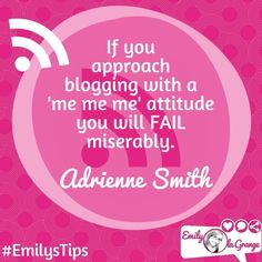 If you approach #blogging with a 'me me me' attitude you will FAIL miserably.  Adrienne Smith