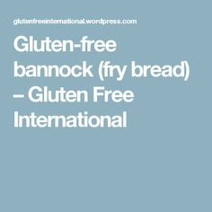 Gluten-free bannock (fry bread) – Gluten Free International