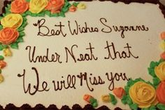 """I told the lady""""best wishes surgeon"""" and under neath that i wanted """"we will miss you""""   hahahahahhahahahaha"""
