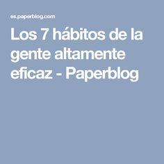 Los 7 hábitos de la gente altamente eficaz - Paperblog