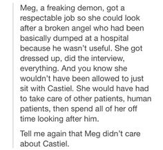 I admit, Meg did care about Castiel but personally I don't like the ship, mostly because I don't like Meg. She was responsible for Jo and Ellen's death and I will never forgive her for that reason. It might seem trivial but I will never like Meg, no matter how many times she  saves Sam and Dean, because she killed two of my favorite characters.
